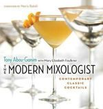 The Modern Mixologist : Contemporary Classic Cocktails - Tony Abou-Ganim