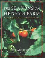 The Seasons on Henry's Farm : A Year of Food and Life on a Sustainable Farm - Terra Brockman