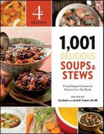 1,001 Delicious Soups and Stews : From Elegant Classics to Hearty One-Pot Meals