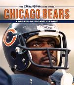 The Chicago Tribune Book of the Chicago Bears : A Decade by Decade History - Chicago Tribune Staff