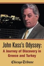 John Kass's Odyssey : A Journey of Discovery in Greece and Turkey - John Kass