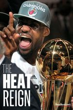 The Heat Reign : LeBron James, Dwyane Wade, Chris Bosh and the Miami Heat get their NBA title