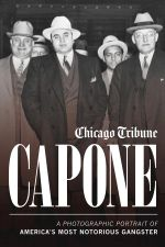 Capone : A Photographic Portrait of America's Most Notorious Gangster - Chicago Tribune Staff
