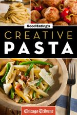 Good Eating's Creative Pasta : Healthy and Unique Recipes for Meals, Sides, and Sauces - Chicago Tribune Staff