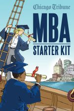 MBA Starter Kit : Your Guide to Options, Finances and Value in a Master of Business Administration Degree in Chicago - Chicago Tribune Staff