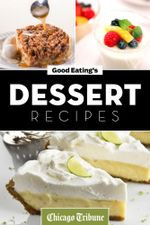 Good Eating's Dessert Recipes : Cakes, Pies, Cobblers, Tarts and More - Chicago Tribune Staff