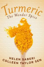 Turmeric : Great Recipes Featuring the Wonder Spice that Fights Inflammation and Protects Against Disease - Colleen Taylor Sen