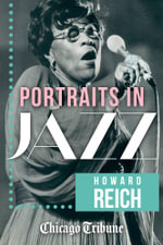 Portraits in Jazz : 80 Profiles of Jazz Legends, Renegades and Revolutionaries - Howard Reich