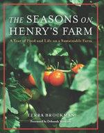 The Seasons on Henry's Farm : A Year of Food and Life on an Organic Farm - Terra Brockman