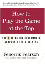 How to Play the Game at the Top : The 9 Rules for Consummate Corporate Effectiveness - Fenorris