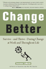 Change Better : Survive--And Thrive--During Change at Work and Throughout Life - Jeanenne LaMarsh