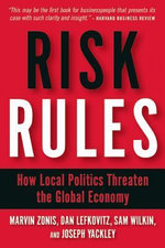 Risk Rules : How Local Politics Threaten the Global Economy - Marvin Zonis