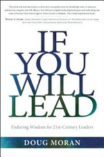 If You Will Lead : Enduring Wisdom for 21st-Century Leaders - Doug