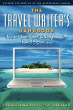The Travel Writer's Handbook : How to Write - and Sell - Your Own Travel Experiences - Jacqueline Harmon Butler