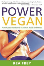 Power Vegan : Plant-Fueled Nutrition for Maximum Health and Fitness - Rea Frey
