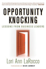 Opportunity Knocking : Lessons from Business Leaders - Lori Ann LaRocco