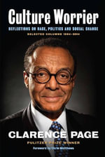 Culture Worrier : Selected Columns 1984 2014: Reflections on Race, Politics and Social Change - Clarence Page