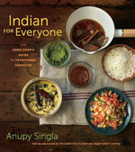 Indian for Everyone : The Home Cook's Guide to Traditional Favorites - Anupy Singla