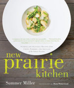New Prairie Kitchen : Stories and Seasonal Recipes from Chefs, Farmers, and Artisans of the Great Plains - Summer Miller