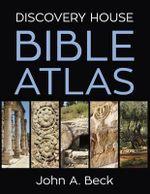 Discovery House Bible Atlas - John A Beck