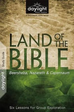 Land of the Bible : Beersheba, Nazareth, & Capernaum: Six Lessons for Group Exploration - Discovery House Publishers