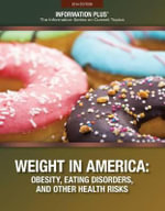 Weight in America : Obesity, Eating Disorders, and Other Health Risks