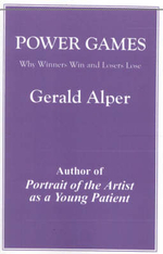 Power Games : Why Winners Win and Losers Lose :  Why Winners Win and Losers Lose - Gerald Alper