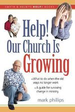 Help! Our Church Is Growing : What to Do When the Old Ways No Longer Work - Mark H Phillips