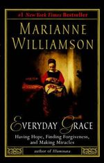 Everyday Grace : Having Hope, Finding Forgiveness, and Making Miracles - Marianne Williamson