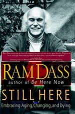 Still Here : Embracing Aging, Changing, and Dying - Ram Dass