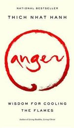 Anger : Wisdom for Cooling the Flames - Thich Nhat Hanh
