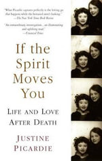 If the Spirit Moves You :  Life and Love After Death - Justine Picardie