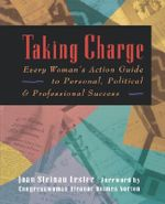 Taking Charge : Every Woman's Action Guide to Personal, Political and Professional Success - Joan Steinau Lester
