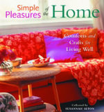 Simple Pleasure of the Home : Cozy Comforts and Old-fashioned Crafts for Every Room in the House - Susannah Seton