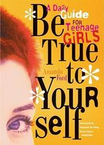 Be True to Yourself : A Daily Guide for Teenage Girls - Amanda Ford