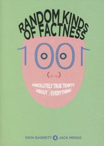 Random Kinds of Factness : 1001 (or So) Absolutely True Tidbits About (Mostly) Everything - Jack Mingo