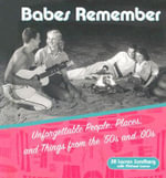 Babes Remember : Unforgettable People, Places, and Things from the 50s and 60s - Michael Larson