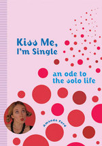 Kiss Me, I'm Single : An Ode to the Solo Life - Amanda Ford