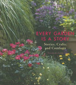 Every Garden is a Story : Stories, Crafts, and Comforts from the Garden - Susannah Seton