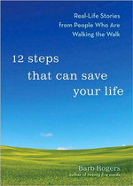 12 Steps That Can Save Your Life : Real-Life Stories from People Who are Walking the Walk - Barb Rogers