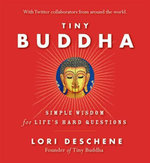 Tiny Buddha : Simple Wisdom for Life's Hard Questions - Lori Deschene