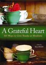 Grateful Heart : 365 Ways to Give Thanks at Mealtime - M. J. Ryan