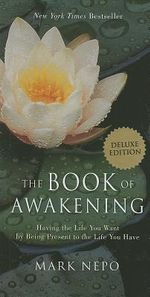 The Book of Awakening : Having the Life You Want by Being Present to the Life You Have - Mark Nepo