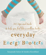 Everyday Energy Boosters : 365 Tips and Tricks to Help You Feel Like a Million Bucks - Sondra Kornblatt