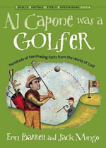 Al Capone Was a Golfer : Hundreds of Fascinating Facts from the World of Golf - Jack Mingo