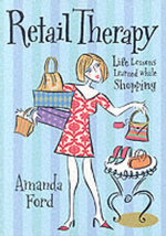 Retail Therapy : Life Lessons Learned While Shopping - Amanda Ford