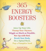 365 Energy Boosters : Juice Up Your Life, Thump Your Thymus, Wiggle as Much as Possible, Rev Up with Red, Brush Your Body, Do a Spinal Rock, Pop a Pumpkin Seed - Sondra Kornblatt