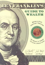 Ben Franklin's Guide to Wealth : Being a 21st Century Treatise on What it Takes to Live a Thrifty Life - Erin Barrett