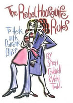 The Rebel Housewife Rules : To Heck with Domestic Bliss - Sherri Caldwell