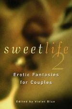 Sweet Life 2 : Stories of Sexual Fantasy and Adventure for Couples